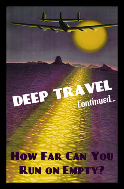 DEEP TRAVEL how far can you run on empty