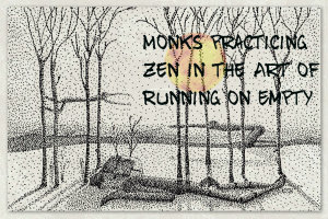 Zen in art of running on empty